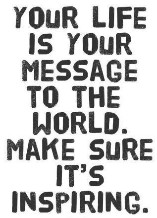 your-life-is-your-message-to-the-world-make-sure-its-inspiring-quotes